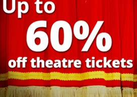 Save up to 60% on theatre tickets!