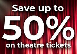 Save up to 50% on theatre tickets!